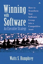 Winning with Software: An Executive Strategy ebook by Humphrey, Watts S.