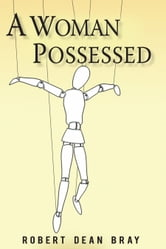 A WOMAN POSSESSED ebook by ROBERT DEAN BRAY