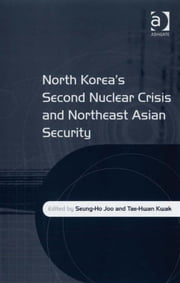 North Korea's Second Nuclear Crisis and Northeast Asian Security ebook by Professor Tae-Hwan Kwak,Professor Seung-Ho Joo