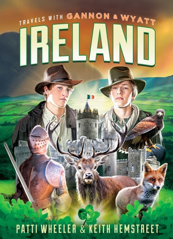 Travels with Gannon and Wyatt: Ireland ebook by Patti Wheeler,Keith Hemstreet