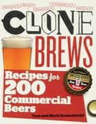 CloneBrews, 2nd Edition - Recipes for 200 Commercial Beers ebook by Tess Szamatulski, Mark Szamatulski