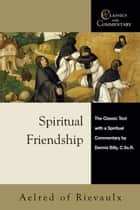 Spiritual Friendship - The Classic Text with a Spiritual Commentary by Dennis Billy, C.Ss.R. ebook by Dennis Billy C.Ss.R., Aelred of Rievaulx