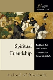 Spiritual Friendship - The Classic Text with a Spiritual Commentary by Dennis Billy, C.Ss.R. ebook by Dennis Billy C.Ss.R.