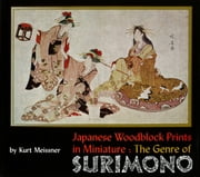 Japanese Woodblock Prints in Miniature: The Genre of Surimono ebook by Kurt Meissner