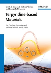 Terpyridine-based Materials - For Catalytic, Optoelectronic and Life Science Applications ebook by Andreas Winter,George R. Newkome,Ulrich S. Schubert