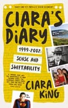 Ciara's Diary - 1999-2002: Sense and Shiftability ebook by Ciara King