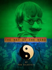 The Way of the Nerd - Practical Advice for Impractical People ebook by Ken Goldstein