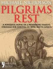 Pilgrims Rest: An Historical Novel Of A Pioneering Family's Struggle In 1870s South Africa ebook by Michael Nicholson