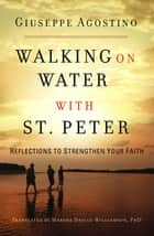 Walking on Water with St. Peter - Reflections to Strengthen Your Faith ebook by Guiseppe Agostino, Marsha Daigle-Williamson