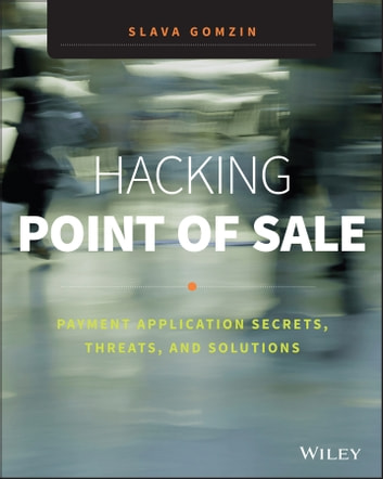 Hacking Point of Sale - Payment Application Secrets, Threats, and Solutions ebook by Slava Gomzin