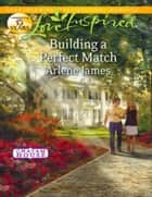 Building a Perfect Match (Mills & Boon Love Inspired) (Chatam House, Book 6) ebook by Arlene James