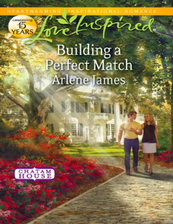 Building a Perfect Match (Mills & Boon Love Inspired) (Chatam House, Book 6) 電子書 by Arlene James
