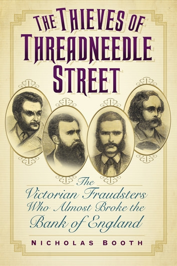 The Thieves of Threadneedle Street - The Victorian Fraudsters Who Almost Broke the Bank of England ebook by Nicholas Booth