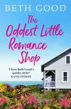 The Oddest Little Romance Shop - A feel-good summer read! ekitaplar by Beth Good