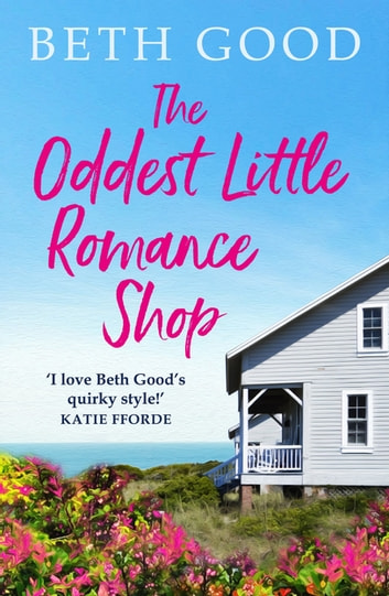 The Oddest Little Romance Shop - A feel-good read! ebook by Beth Good