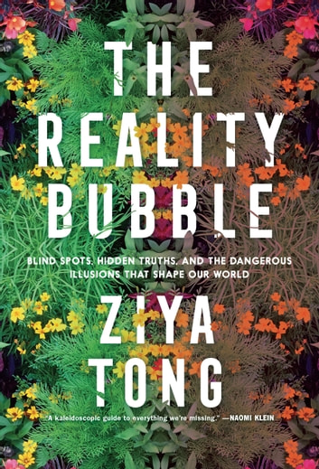 The Reality Bubble - How Science Reveals the Hidden Truths that Shape Our World ebook by Ziya Tong