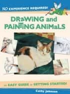 No Experience Required - Drawing & Painting Animals ebook by Cathy Johnson