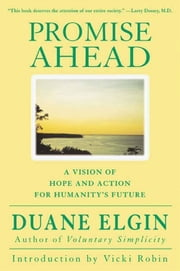 Promise Ahead - A Vision of Hope and Action for Humanity's Future ebook by Duane Elgin