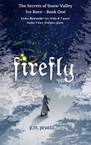 Firefly - Ice Born - Book One ebook by PM Pevato