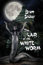 The Lair of the White Worm - (Annotated) ebook by Bram Stoker, Ron Miller