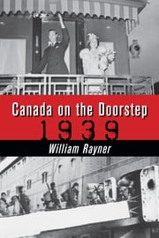 Canada on the Doorstep - 1939 ebook by William Rayner