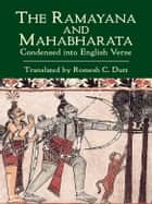The Ramayana and Mahabharata Condensed into English Verse ebook by Romesh C. Dutt