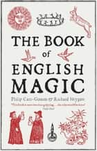 The Book of English Magic ebook by Richard Heygate, Philip Carr-Gomm