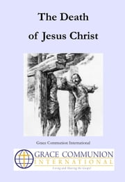 The Death of Jesus Christ ebook by Grace Communion International