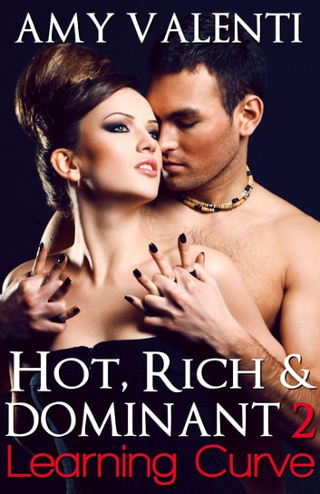 Hot, Rich and Dominant 2 - Learning Curve ebook by Amy Valenti