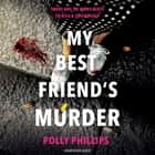 My Best Friend's Murder - The new addictive and twisty psychological thriller that will hold you in a 'vice-like grip' (Sophie Hannah) audiobook by Polly Phillips