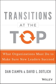 Transitions at the Top - What Organizations Must Do to Make Sure New Leaders Succeed ebook by Dan Ciampa,David L. Dotlich