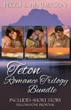 Teton Romance Trilogy Bundle (Includes short Story Yellowstone Proposal) ebook by Peggy L Henderson