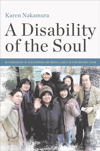A Disability of the Soul - An Ethnography of Schizophrenia and Mental Illness in Contemporary Japan ebook by Karen Nakamura
