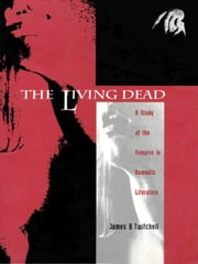 The Living Dead - A Study of the Vampire in Romantic Literature ebook by James B. Twitchell