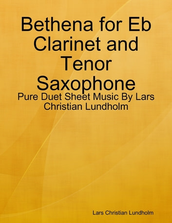 Bethena for Eb Clarinet and Tenor Saxophone - Pure Duet Sheet Music By Lars Christian Lundholm ebook by Lars Christian Lundholm