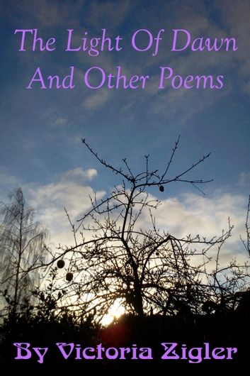 The Light Of Dawn And Other Poems ebook by Victoria Zigler