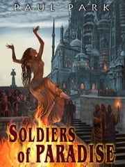 Soldiers of Paradise [Starbridge Chronicles Book 1] ebook by Paul Park