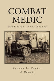 Combat Medic - Nonfiction, None Needed ebook by Vernon L. Parker
