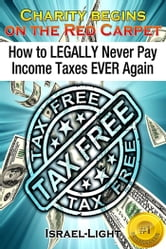 How to Legally Never Pay Income Taxes Ever Again ebook by Israel Light
