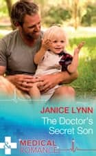 The Doctor's Secret Son (Mills & Boon Medical) ebook by Janice Lynn