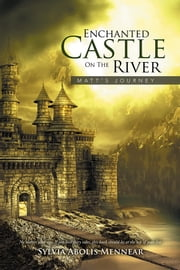 Enchanted Castle On The River - Matt's Journey ebook by Sylvia Abolis Mennear