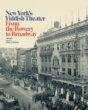 New York's Yiddish Theater - From the Bowery to Broadway ebook by Edna Nahshon,Museum of the City of New York