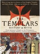 Templars - History and Myth: From Solomon's Temple to the Freemasons ebook by Michael Haag