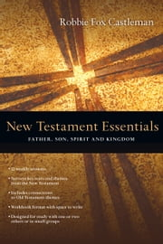 New Testament Essentials - Father, Son, Spirit and Kingdom ebook by Robbie Fox Castleman