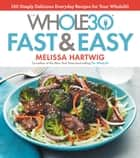 The Whole30 Fast & Easy Cookbook - 150 Simply Delicious Everyday Recipes for Your Whole30 ebook by Melissa Hartwig