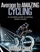 Average to Amazing Cycling ebook by Mariana Correa