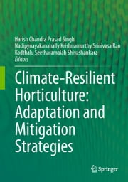 Climate-Resilient Horticulture: Adaptation and Mitigation Strategies ebook by Harish Chandra Prasad Singh,Nadipynayakanahally Krishnamurthy S Rao,Kodthalu Seetharamaiah Shivashankar