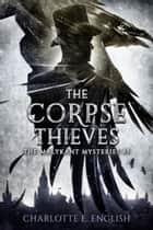 The Corpse Thieves ebook by Charlotte E. English