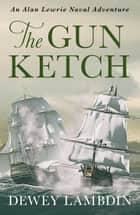 The Gun Ketch ebook by Dewey Lambdin