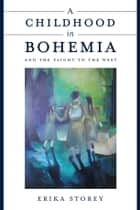 A Childhood in Bohemia ebook by Erika Storey